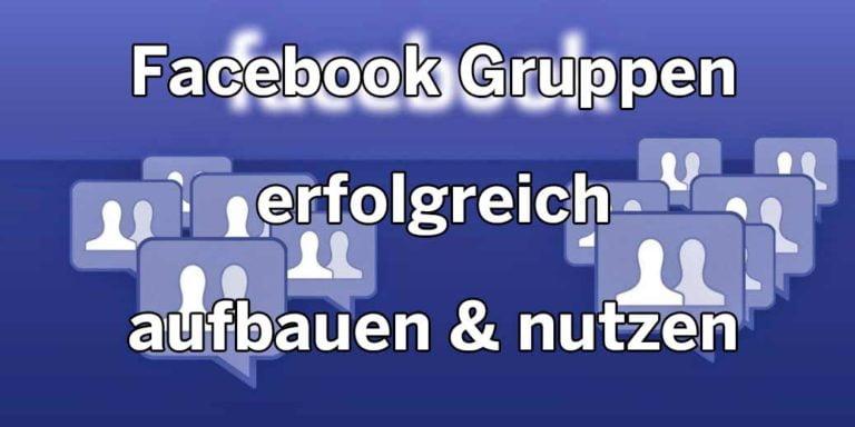 Facebook Gruppen erfolgreich aufbauen und nutzen