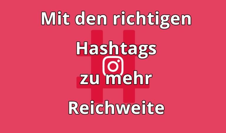 Mehr Reichweite auf Instagram durch Hashtags