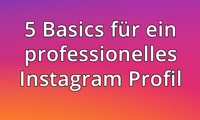 5 Tipps für ein professionelles Instagram Profil